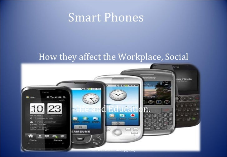 Smart Phones How they affect the Workplace, Social life and Education. Morudu Leslie-Ann 23472707