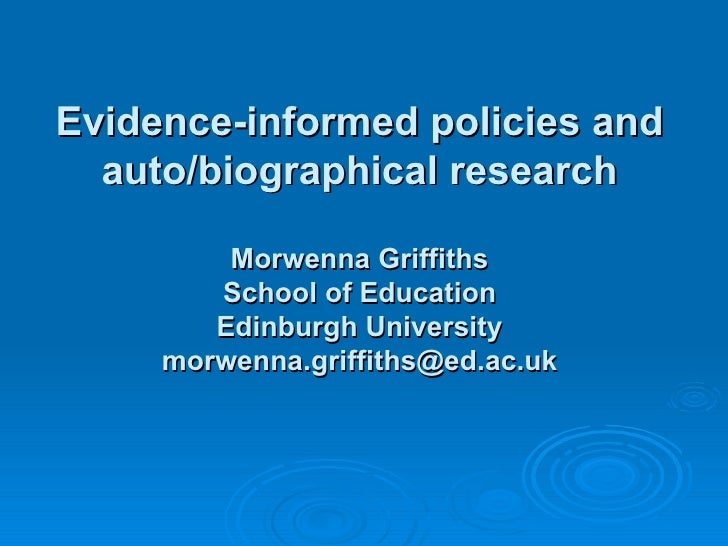Evidence-informed policies and auto/biographical research Morwenna Griffiths School of Education Edinburgh University [ema...