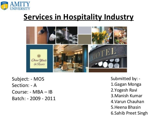 Services in Hospitality Industry Submitted by: - 1.Gagan Monga 2.Yogesh Ravi 3.Manish Kumar 4.Varun Chauhan 5.Heena Bhasin...
