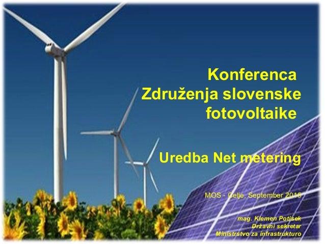 REPUBLIKA SLOVENIJA MINISTRSTVO ZA INFRASTRUKTURO IN PROSTOR Konferenca Združenja slovenske fotovoltaike Uredba Net meteri...