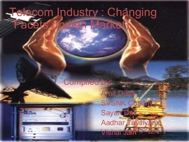 <ul><li>Telecom Industry : Changing Facets (Indian Market) </li></ul><ul><li>Compiled by: </li></ul><ul><li>Amit Dutta </l...