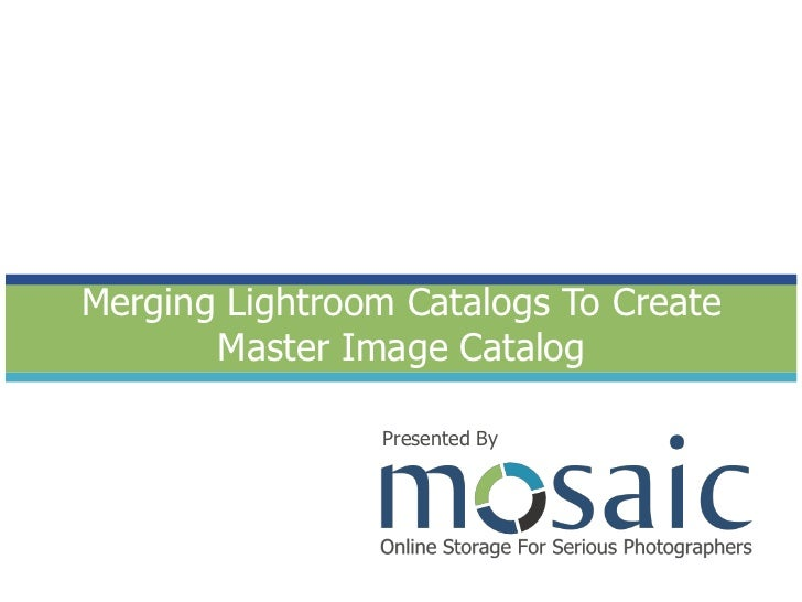 Merging Lightroom Catalogs To Create Master Image Catalog<br />Presented By<br />