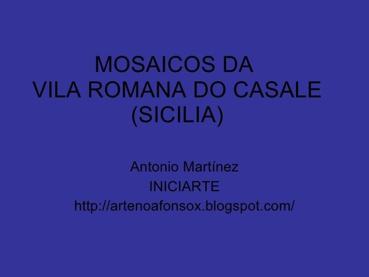 MOSAICOS DA  VILA ROMANA DO CASALE (SICILIA) Antonio Martínez INICIARTE http://artenoafonsox.blogspot.com/