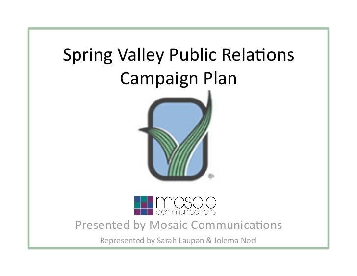 SpringValleyPublicRela3ons       CampaignPlan PresentedbyMosaicCommunica3ons     RepresentedbySarahLaupan&J...