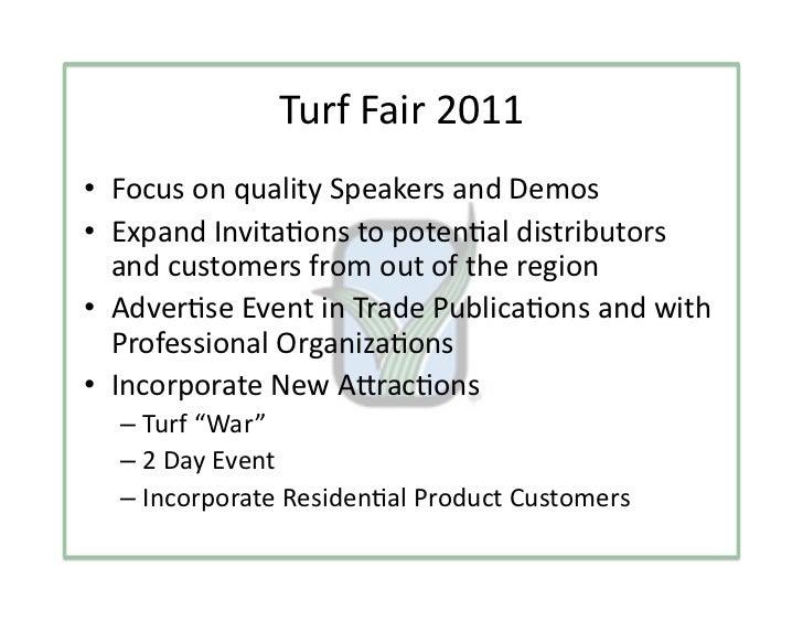 TurfFair2011• FocusonqualitySpeakersandDemos• ExpandInvita3onstopoten3aldistributors   andcustomersfrom...