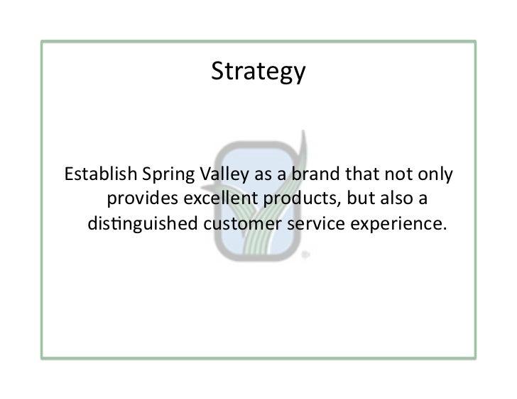 StrategyEstablishSpringValleyasabrandthatnotonly      providesexcellentproducts,butalsoa   dis3nguishedcu...