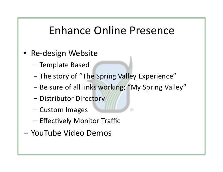"EnhanceOnlinePresence• Re‐designWebsite  -TemplateBased  -Thestoryof""TheSpringValleyExperience""  -Besur..."