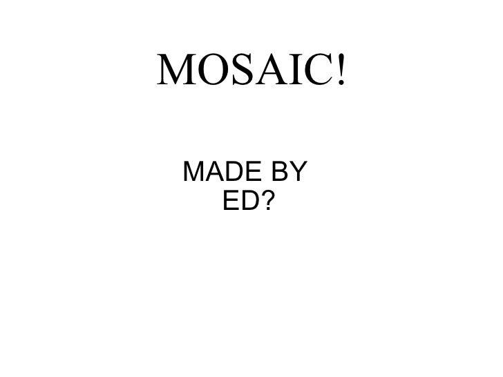 MADE BY  ED? MOSAIC!