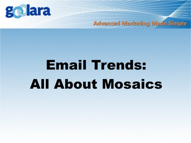 Email Trends:All About Mosaics