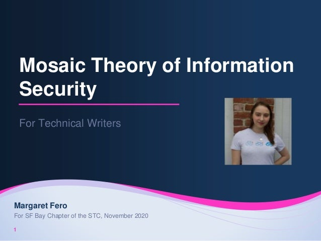 Mosaic Theory of Information Security For Technical Writers 1 Margaret Fero For SF Bay Chapter of the STC, November 2020