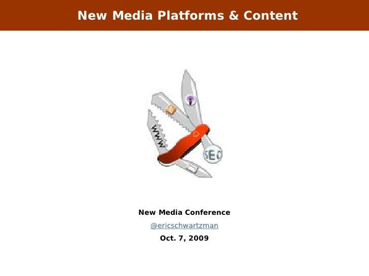 New Media Platforms & Content             New Media Conference           @ericschwartzman             Oct. 7, 2009