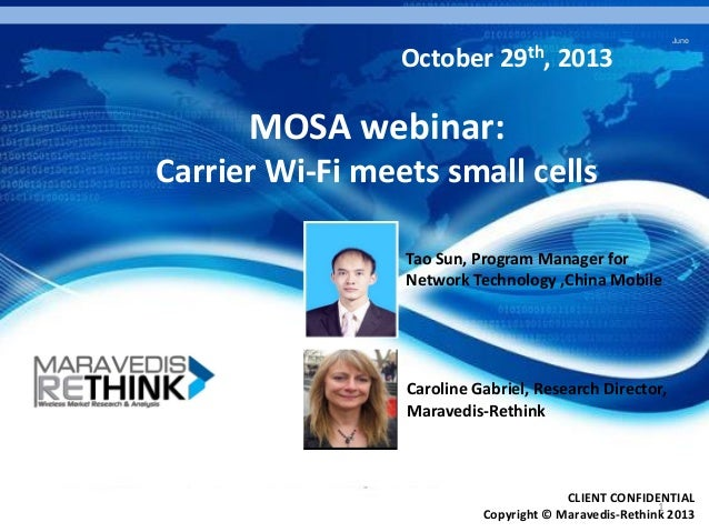 October  29th,  June  2013  MOSA webinar: Carrier Wi-Fi meets small cells Tao Sun, Program Manager for Network Technology ...