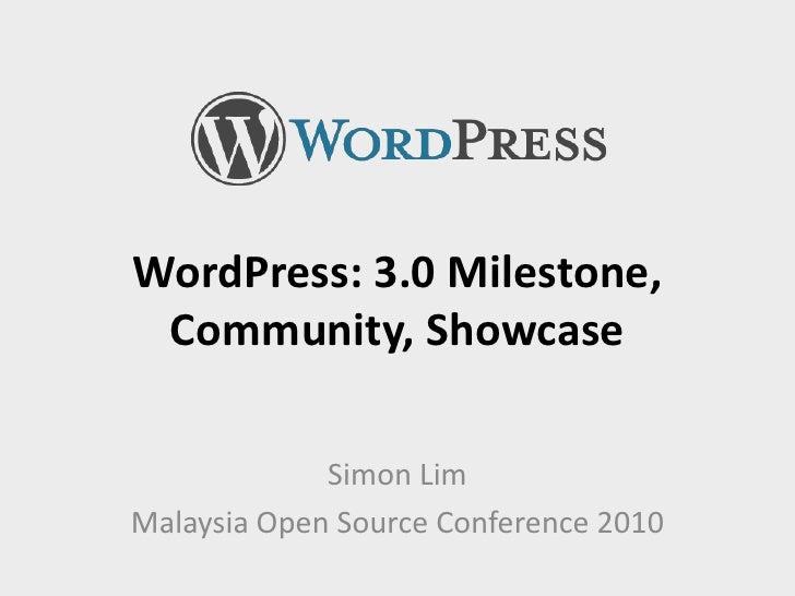 WordPress: 3.0 Milestone, Community, Showcase<br />Simon Lim<br />Malaysia Open Source Conference 2010<br />