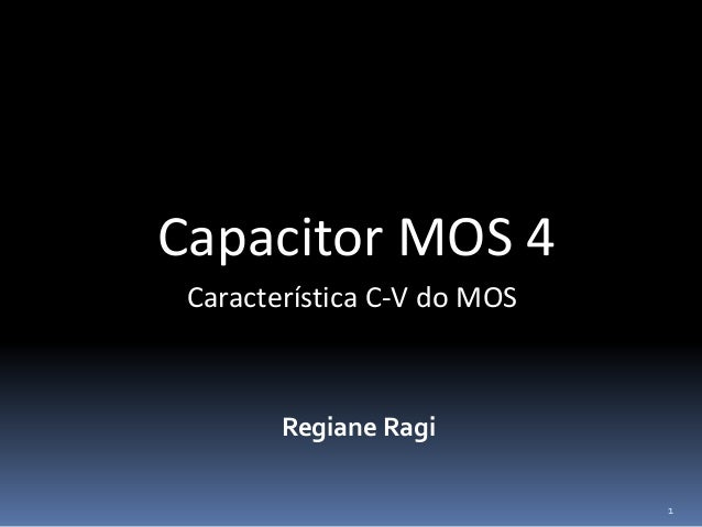 Capacitor MOS 4 Regiane Ragi Característica C-V do MOS 1
