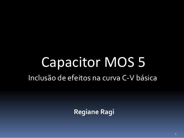 Capacitor MOS 5 Regiane Ragi Inclusão de efeitos na curva C-V básica 1