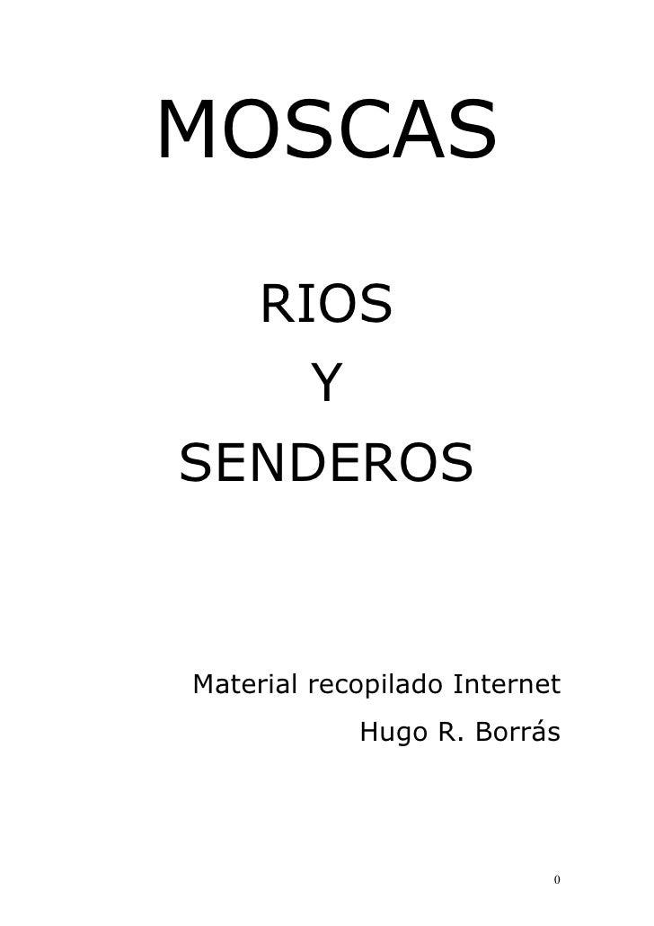 MOSCAS       RIOS          Y SENDEROS    Material recopilado Internet              Hugo R. Borrás                         ...