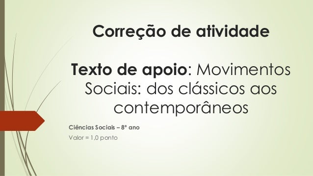 Correção de atividade  Texto de apoio: Movimentos  Sociais: dos clássicos aos  contemporâneos  Ciências Sociais – 8º ano  ...