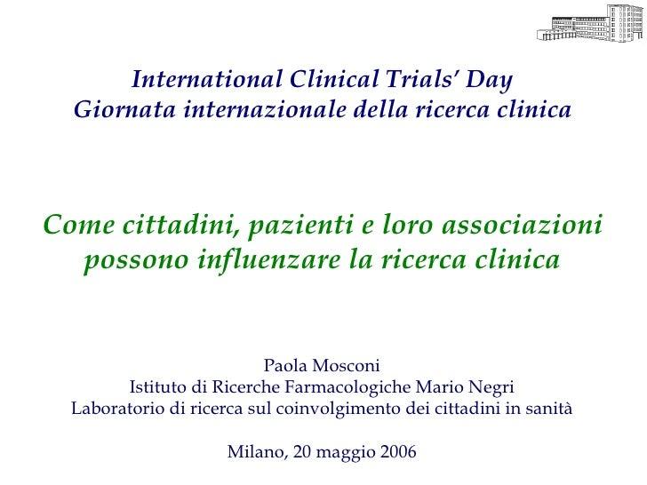International Clinical Trials' Day   Giornata internazionale della ricerca clinica    Come cittadini, pazienti e loro asso...
