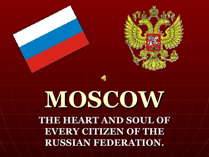 MOSCOW THE HEART AND SOUL OF  EVERY CITIZEN OF THE  RUSSIAN FEDERATION.