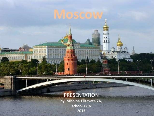 Moscow  PRESENTATION by Mishina Elizaveta 7A, school 1297 2013
