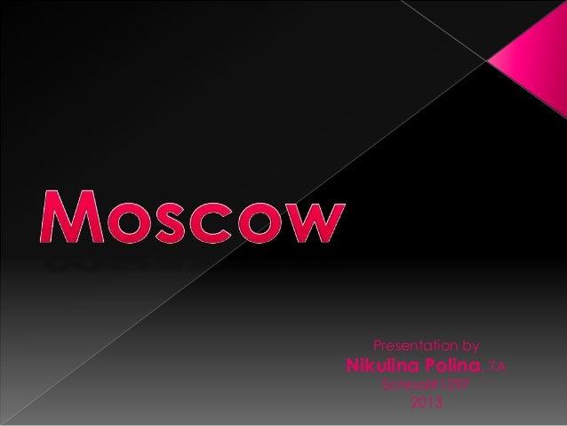 Presentation by  Nikulina Polina, 7A School#1297 2013