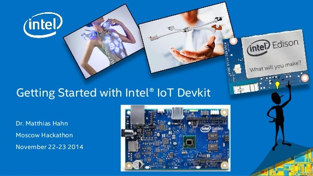 Getting Started with Intel® IoT Devkit  Dr. Matthias Hahn  Moscow Hackathon  November 22-23 2014