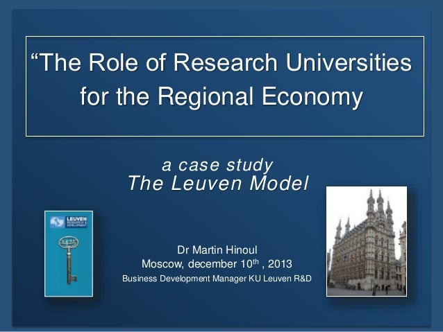 """The Role of Research Universities for the Regional Economy a case study  The Leuven Model  Dr Martin Hinoul Moscow, decem..."