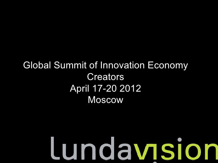 Global Summit of Innovation Economy              Creators          April 17-20 2012              Moscow