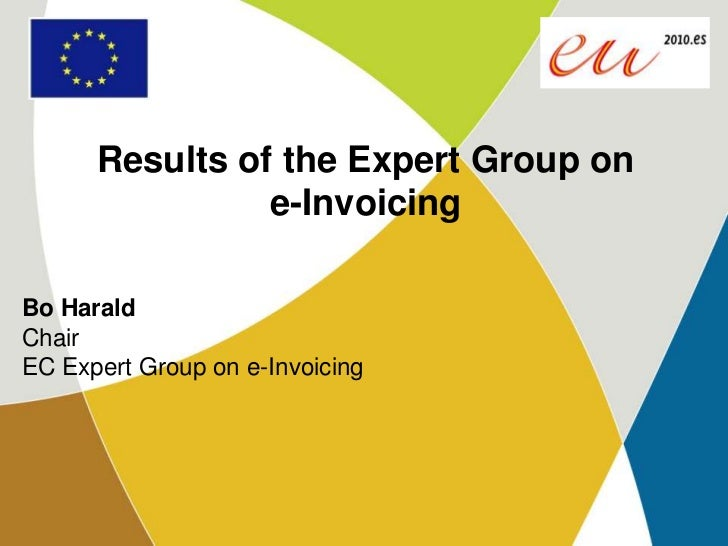 Results of the Expert Group on e-Invoicing<br />Bo Harald<br />ChairEC Expert Group on e-Invoicing<br />