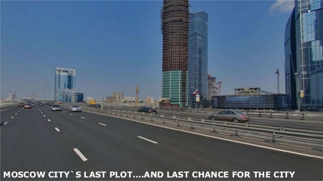 MOSCOW CITY`S LAST PLOT….AND LAST CHANCE FOR THE CITY