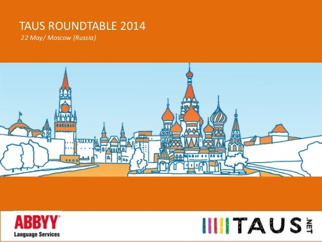TAUS ROUNDTABLE 2014 22 May/ Moscow (Russia)