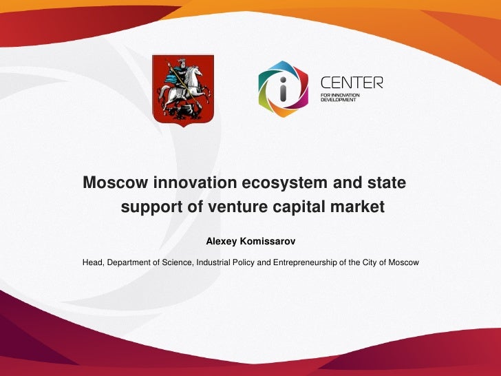 Moscow innovation ecosystem and state    support of venture capital market                                Alexey Komissaro...