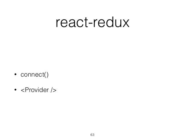 react-redux • connect() • <Provider /> 63