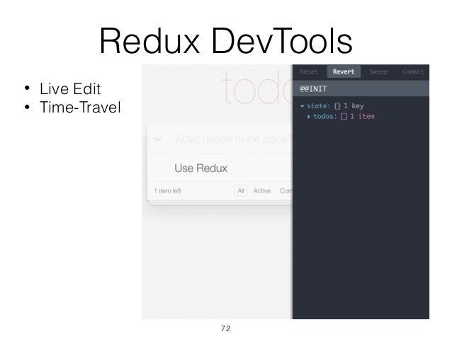 Redux DevTools • Live Edit • Time-Travel 72