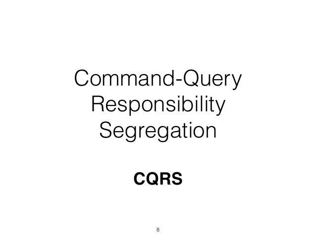 Command-Query Responsibility Segregation CQRS 8