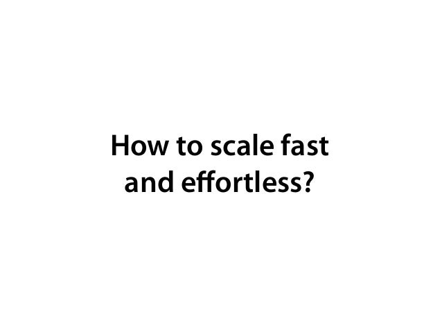 How to scale fast and effortless?