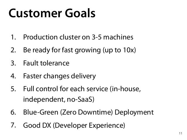 11 Customer Goals 1. Production cluster on 3-5 machines 2. Be ready for fast growing (up to 10x) 3. Fault tolerance 4. Fas...