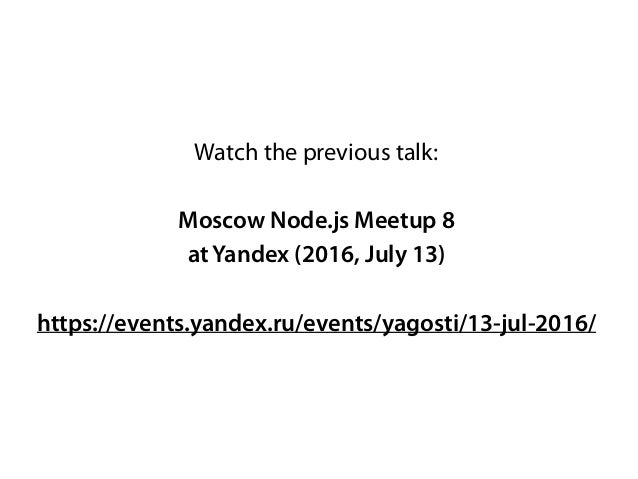 Watch the previous talk: Moscow Node.js Meetup 8 at Yandex (2016, July 13) https://events.yandex.ru/events/yagosti/13-jul-...