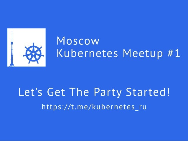 Schedule 19:00 – Social 19:30 – Welcome and digest 19:45 – From CoreOS to Kubernetes, Denis Izmaylov, Founder, Accept Glob...
