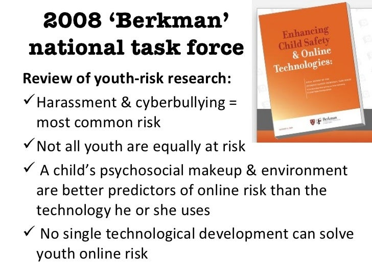2008 'Berkman'national task forceReview of youth-risk research: Harassment & cyberbullying =  most common risk Not all y...