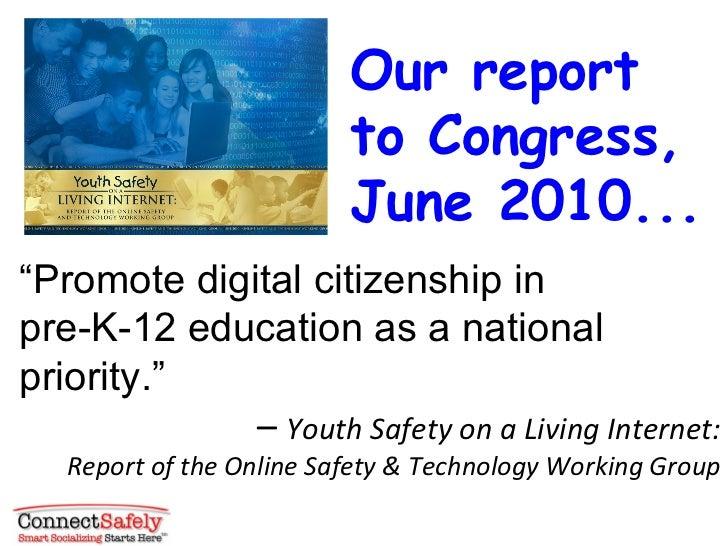 "Our report                          to Congress,                          June 2010...""Promote digital citizenship inpre-K..."