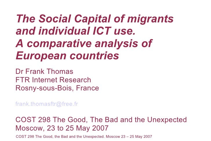 The Social Capital of migrants and individual ICT use. A comparative analysis of European countries Dr Frank Thomas FTR In...