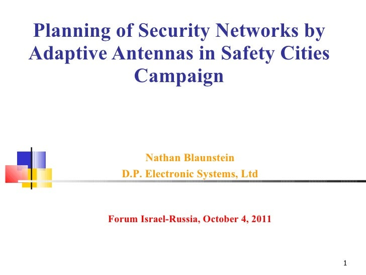 Planning of Security Networks by Adaptive Antennas in Safety Cities Campaign Nathan Blaunstein D.P. Electronic Systems, Lt...