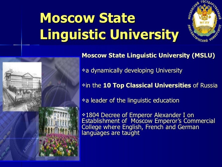 Moscow State  Linguistic University <ul><li>Moscow State Linguistic University (MSLU) </li></ul><ul><li>a dynamically deve...