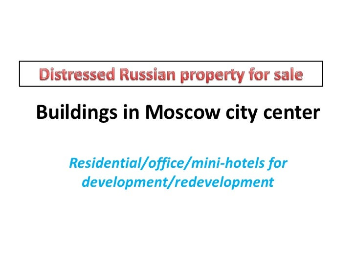 Buildings in Moscow city center<br />Residential/office/mini-hotels for development/redevelopment<br />Distressed Russian ...