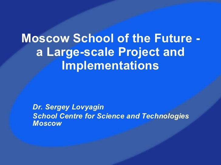 Moscow School of the Future -  a  Large-scale Project and Implementation s Dr. Sergey Lovyagin School Centre for Science a...