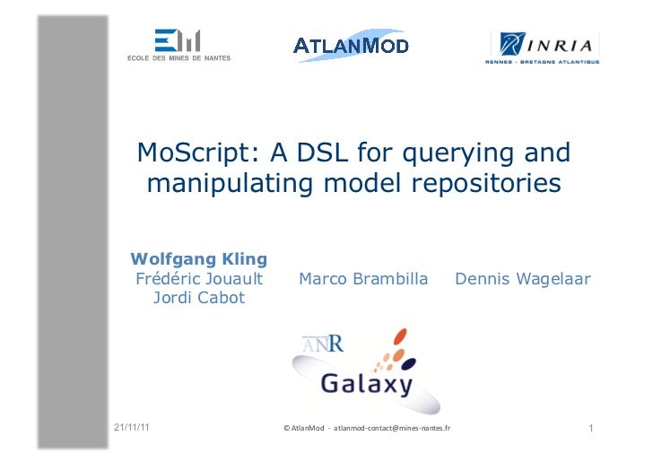MoScript: A DSL for querying and     manipulating model repositories   Wolfgang Kling   Frédéric Jouault         Marco Bra...