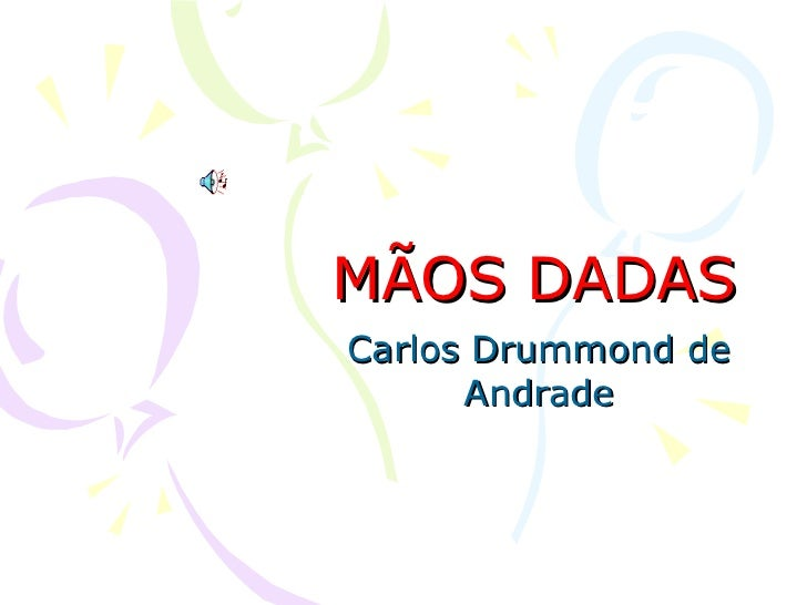 MÃOS DADAS Carlos Drummond de Andrade