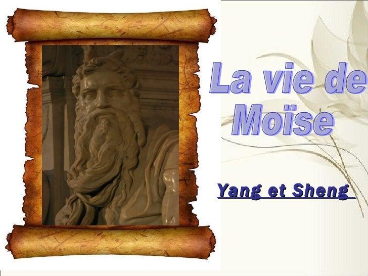 Yang et Sheng  La vie de  Moïse