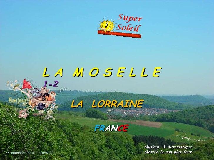 L A   M O S E L L E  1-2 LA   LORRAINE FR AN CE 27 septembre 2010   FRANCE Musical  & Automatique  .  Mettre le son plus f...